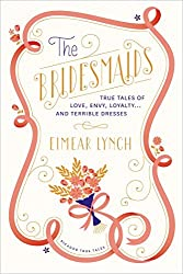 The Bridesmaids: True Tales of Love, Envy, Loyalty . . . and Terrible Dresses (Picador True Tales) by Eimear Lynch (2014-04-29)