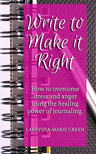 Writing: Write To Make It Right - How to Overcome Stress And Anger Using The Healing Power Of Journaling (Journal Writing, Journaling, Journal Prompts) (English Edition)