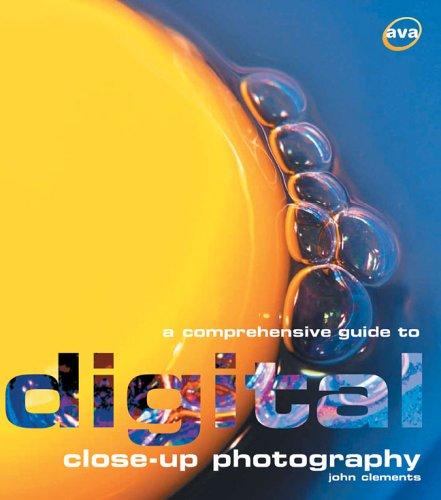 A Comprehensive Guide to Digital Close-up Photography par John Clements
