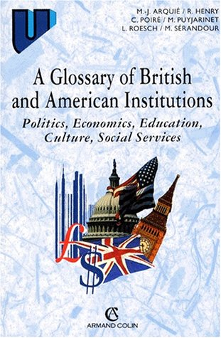 A Glossary of British and American Institutions: Politics, Economics, Education, Culture, Social Services