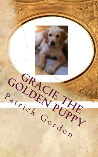 GracieThe Golden Puppy: Gracie The Golden Puppy