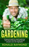 Gardening: A Beginner's Guide to Simple Gardening, Easy Steps To Develop A Green Thumb and Grow Your Own Vegetables (Gardening, Gardening Tools, Gardening for beginners, Growing Vegetables)