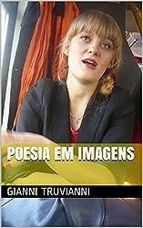 Poesia Em Imagens (Gianni Truvianni's Poems Livro 7) (Portuguese Edition)