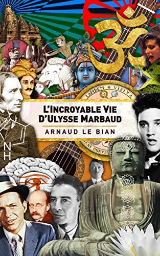 L'incroyable vie d'Ulysse Marbaud par Arnaud LE BIAN