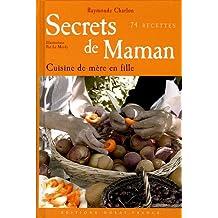 Secrets de maman : La cuisine de mère en fille 74 recettes