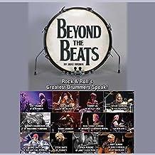 Beyond the Beats: Rock & Roll's Greatest Drummers Speak!