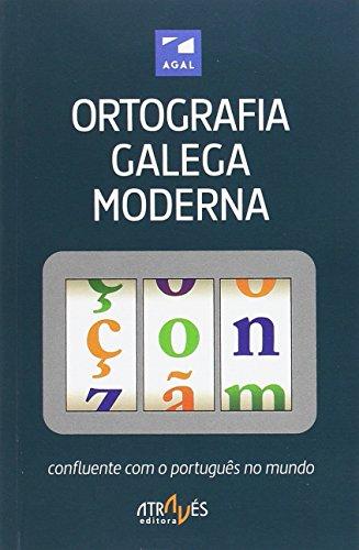 Ortografia Galega Moderna. Confluente com o Portugues (Através da Língua) por AGAL. ASSOCIASOM GALEGA DA LINGUA