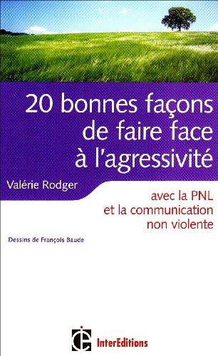 20 Bonnes façons de faire face à l'agressivité : Avec la PNL, la communication non violente