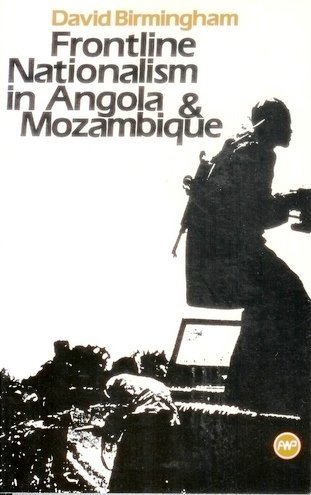 Frontline Nationalism in Angola and Mozambique by David Birmingham (1993-03-30)