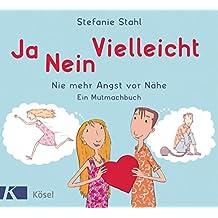 Ja, nein, vielleicht!: Nie mehr Angst vor Nähe. Ein Mutmachbuch (German Edition)