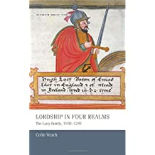 Lordship in Four Realms: The Lacy Family, 1166-1241 (Manchester Medieval Studies MUP) by Colin Veach (2014-03-30)