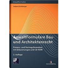 AnwaltFormulare Bau- und Architektenrecht: Prozess- und Vertragsformulare mit Erläuterungen und CD-ROM