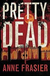 Pretty Dead (Elise Sandburg Series) by Anne Frasier (2015-09-01)