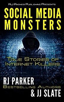 Social Media Monsters: Killers Who Target Victims on the Internet: Facebook, Craigslist by [Parker Ph.D., RJ, Slate, JJ]