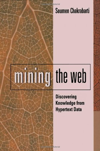 Mining the Web: Discovering Knowledge from Hypertext Data (The Morgan Kaufmann Series in Data Management Systems)