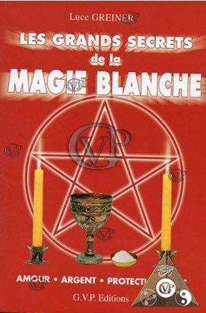 GRANDS SECRETS DE LA MAGIE BLANCHE par luce Greiner
