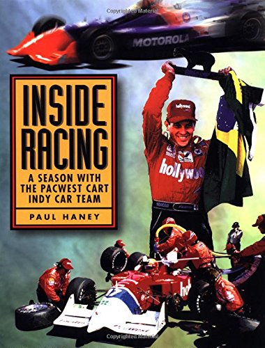 Inside Racing: A Season With the Pacwest Cart Indy Car Team por Paul Haney