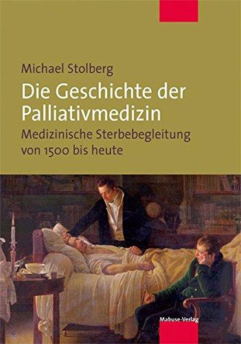Die Geschichte der Palliativmedizin. Medizinische Sterbebegleitung von 1500 bis heute