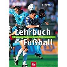Lehrbuch Fussball: Erfolgreiches Training von Technik, Taktik und Kondition