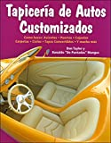 Tapiceria de Autos Customizados: Como Hacer: Asientos, Puertas, Cajuelas, Carpetas, Cielos, Tapas Convertibles, y Mucho Mas