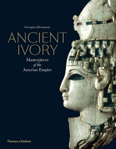 Ancient Ivory: Masterpieces of the Assyrian Empire