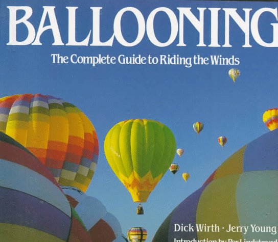 Ballooning: The Complete Guide to Riding the Winds por Dick Wirth