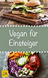 Vegan für Einsteiger - Steigen Sie mit einfachen und schnellen Rezepten in die vegane Küche ein