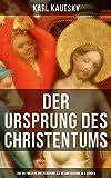 Der Ursprung des Christentums (Eine historische Untersuchung als Gesamtausgabe in 4 Bänden): Die Persönlichkeit Jesu + Die Gesellschaft der römischen Kaiserzeit ... + Der Kampf um das Jesusbild...