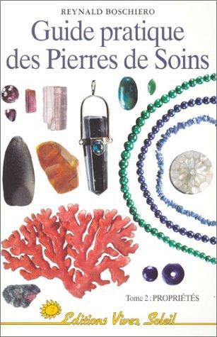 Guide pratique des pierres de soins, tome 2 : Propriétés par Reynald Georges Boschiero