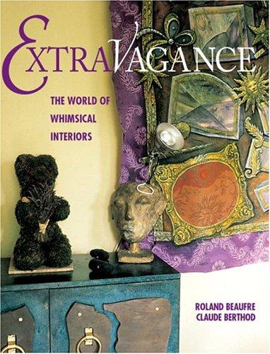 Extravagance : The World Of Whimsical Interiors (en anglais) par Claude Berthod, Roland Beaufre