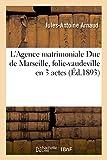 Telecharger Livres L Agence matrimoniale Duc de Marseille folie vaudeville en 3 actes (PDF,EPUB,MOBI) gratuits en Francaise