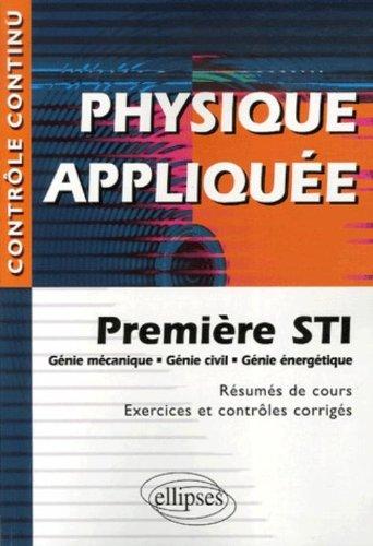 Physique appliquée,  Première STI : Génie mécanique, Génie civil, Génie énergétique - Résumés de cours, Exercices et contrôles corrigés par Gérard Chevet