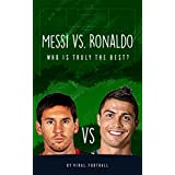 Messi vs. Ronaldo: Who Is Truly the Best? 2016 Edition (English Edition)
