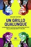 Un Grillo qualunque. Il Movimento 5 Stelle e il populismo digitale nella crisi dei partiti italiani (RX)
