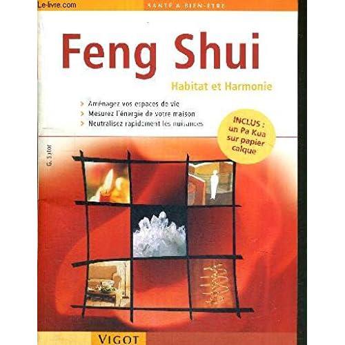 LE FENG SHUI - HABITAT ET HARMONIE - Iinclus : un pa kua sur papier calque - aménagez vos espaces de vie / mesurez l'énergie de votre maison / neutralisez les nuisances.