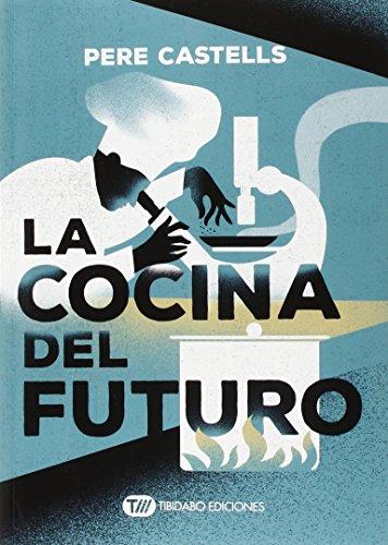 La Cocina Del Futuro (Actualidad) por Pere Castells