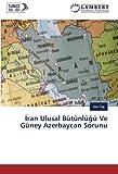 İran Ulusal Bütünlüğü Ve Güney Azerbaycan Sorunu