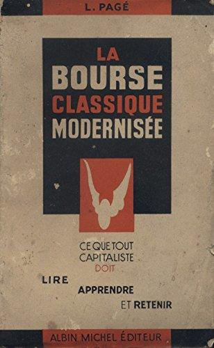 La bourse classique modernisée. Ce que tout capitaliste doit lire, apprendre et retenir 5Bourse, Capitalisme) 1936. par PAGE L.