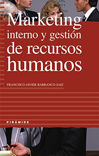 Marketing interno y gestión de recursos humanos (Empresa Y Gestión) por Francisco Javier Barranco Saiz
