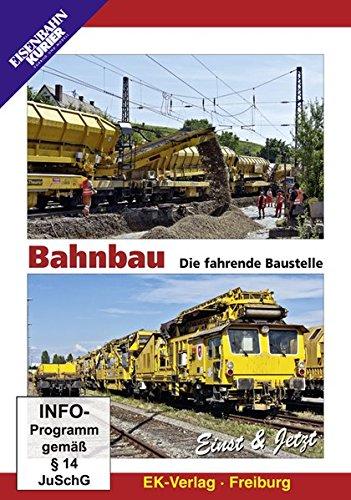 Bahnbau - Die fahrende Baustelle: Einst und jetzt