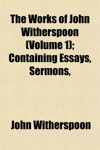 The Works of John Witherspoon (Volume 1); Containing Essays, Sermons,