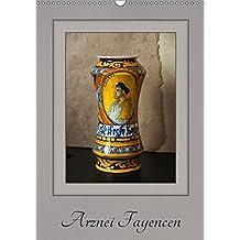 Arznei Fayencen (Wandkalender 2019 DIN A3 hoch): Arznei Fayencen aus den letzten Jahrhunderten (Monatskalender, 14 Seiten ) (CALVENDO Kunst)