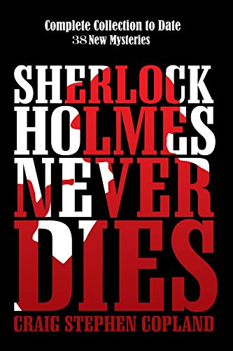 Sherlock Holmes Never Dies - Complete Collection to Date: New Sherlock Holmes Mysteries (English Edition)