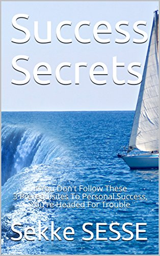 Success Secrets: If You Don't Follow These 3 Prerequisites To Personal Success, You're Headed For Trouble book cover