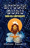 Bitcoin Guru: Guida alle criptovalute per principianti (Guadagnare online)