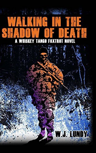 Walking In The Shadow Of Death: Whiskey Tango Foxtrot Vol 4: Volume 4 by W J Lundy (2014-05-01)