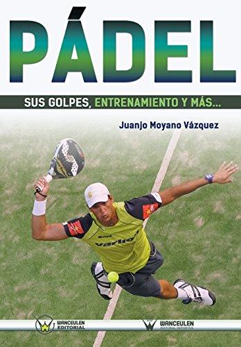 Pádel sus golpes, entrenamiento y más por Juanjo Moyano Vázquez