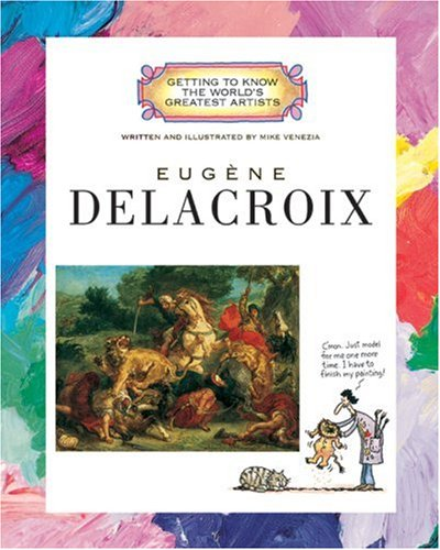 Eugene Delacroix (Getting to Know the World's Greatest Artists)