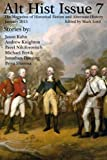 Alt Hist Issue 7: The Magazine of Historical Fiction and Alternate History: Volume 7