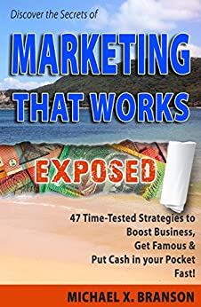 Discover the Secrets of Marketing That Works Exposed: 47 Time-tested Strategies To Boost Sales, Get Famous & Put Cash In Your Pockets - Fast! (English Edition) von [Branson, Michael]